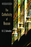 The Catholicity of Reason (Ressourcement: Retrieval And Renewal In Catholic Thought Series) Paperback