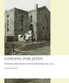 Longing For Jesus: Worship At a Black Holiness Church in Mississippi, 1895-1913 Paperback