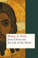 Jesus Christ and the Life of the Mind Paperback