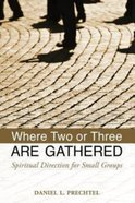 Where Two Or Three Are Gathered Paperback