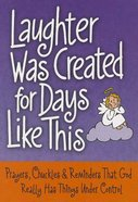 Laughter Was Created For Days Like This Paperback