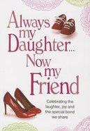 Always My Daughter Always My Friend Paperback