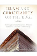 Islam and Christianity on the Edge: Talking Points in Christian Muslim Relations Into the 21St Century Paperback