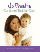 Jo Frost's Confident Toddler Care Paperback