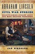 The Abraham Lincoln Civil War Stories Hardback