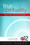 True Spirituality (Previously Titled 'Living On The Edge') Paperback
