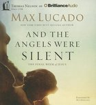 And the Angels Were Silent: The Final Week of Jesus (Unabridged, 5 Cds) CD