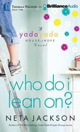 Who Do I Lean On? (Unabridged, 9 CDS) (#03 in Yada Yada House Of Hope Audio Book Series) CD