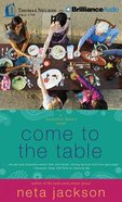 Come to the Table (Unabridged, 10 CDS) (#02 in Souled Out Sisters Audiobook Series)