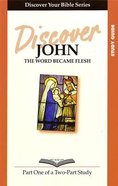 John (Study Guide, 12 Sessions, Intermediate) (Volume 1) (Discover Your Bible Series) Paperback
