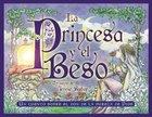Princesa Y El Beso, La (The Princess And The Kiss Spanish Edition) Paperback