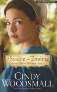 A Season For Tending (Large Print) (#01 in Amish Vines And Orchards Series) Paperback