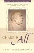 Christ is All (Profiles In Reformed Spirituality Series) Paperback