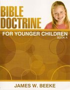 Bible Doctrine For Younger Children (Ages 9+) (Book A, 1-10) Paperback