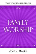 Family Worship (2nd Edition) (Family Guidance Series) Paperback