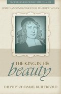King in His Beauty, The; Piety of Sammuel Rutherford, the (Profiles In Reformed Spirituality Series) Paperback