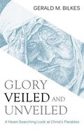 Glory Veiled and Unveiled: A Heart-Searching Look At Christ's Parables Paperback