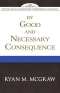By Good and Necessary Consequence Paperback