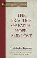 The Practice of Faith, Hope And Love (Classics Of Reformed Spirituality Series)