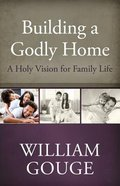 A Holy Vision For Family Life (#01 in Building A Godly Home Series) Hardback