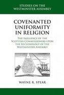 Covenanted Uniformity in Religion (Studies On The Westminster Assembly Series)