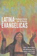 Latina Evang'licas: A Theological Survey From the Margins Paperback