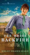 The Bride Backfire (#02 in Prairie Promises Series) Mass Market