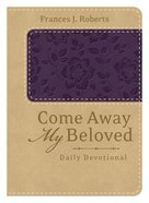 Come Away My Beloved Daily Devotional (Purple/Cream) (Deluxe) Flexi Back