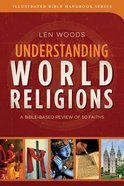 Understanding World Religions (Illustrated Bible Handbook Series)