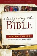 Navigaing the Bible: The 5-Minute Guide to Understanding God's Word (Illustrated Bible Handbook Series) Paperback