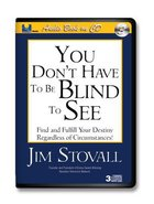 You Dont Have to Be Blind to See: Find and Fulfill Your Destiny Regardless of Circumstances! (Unabridged, 3 Cds) CD