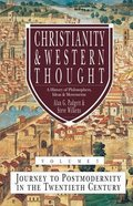 Journey to Postmodernity in the 20Th Century (#03 in Christianity And Western Thought Series) Hardback