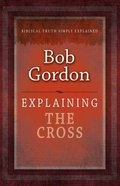 Cross, The: Biblical Truth Simply Explained (Explaining Series) Paperback