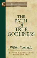 The Path of True Godliness (Classics Of Reformed Spirituality Series)