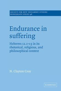 Endurance in Suffering: Hebrews 12:1-13 in Its Rhetorical Religious and Philosophical Context