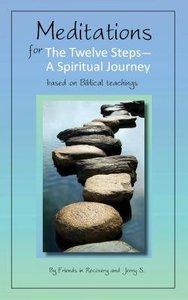 Meditations For the Twelve Steps - a Spiritual Journey
