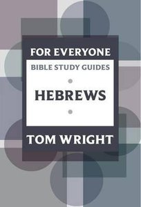 Hebrews (N.t Wright For Everyone Bible Study Guide Series)