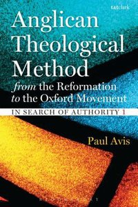 Anglican Theological Method From the Reformation to the Oxford Movement