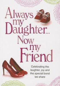 Always My Daughter Always My Friend