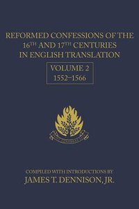 Reformed Confessions of the 16Th and 17Th Centuries #02 1552-1566