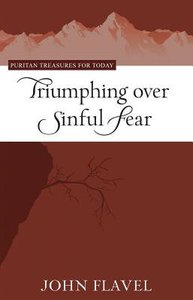 Triumphing Over Sinful Fear (Puritan Treasures For Today Series)