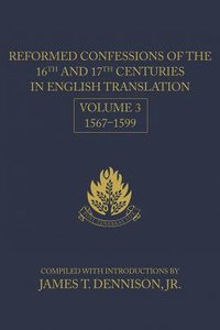 Reformed Confessions of the 16Th and 17Th Centuries in English Translation (Vol 3)