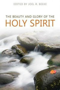 The Beauty and the Glory of the Holy Spirit (The Beauty And Glory Series)