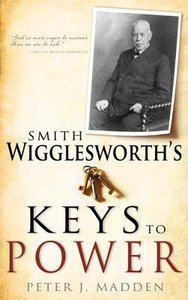 Smith Wigglesworths Keys to Power