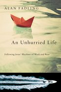 An Unhurried Life: Following Jesus' Rhythms of Work and Rest Paperback