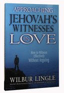 Approaching Jehovah's Witnesses in Love (2nd Edition) Paperback