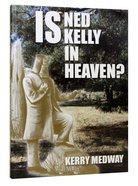 Is Ned Kelly in Heaven? Paperback