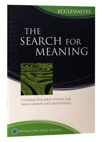 The Search For Meaning (Ecclesiastes) (Interactive Bible Study Series)