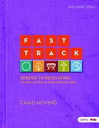 Fast Track: Genesis to Revelation - Kids Leader Guide (Ages 6-12) Paperback