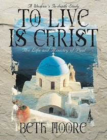 To Live is Christ (Member Book) (Beth Moore Bible Study Series)